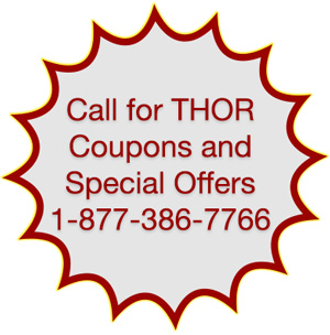 Please Call for THOR Coupons and Special Offers 1-877-386-7766
